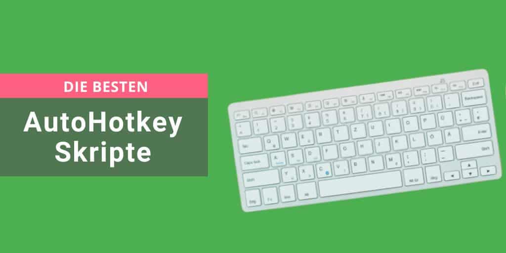 AutoHotkey: 7 Skripte die deine Produktivität boosten 2